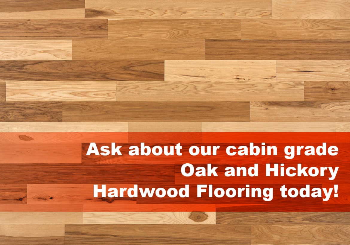 Ask about our Oak and Hickory Hardwood Flooring